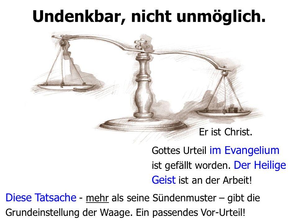Undenkbar, nicht unmöglich.Gottes Urteil im Evangelium ist gefällt worden.
