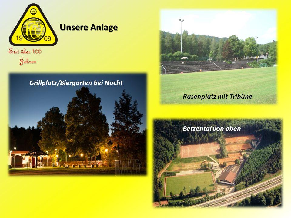 Unsere Anlage Unsere Anlage Seit über 100 Jahren Rasenplatz mit Tribüne Grillplatz/Biergarten bei Nacht Betzental von oben