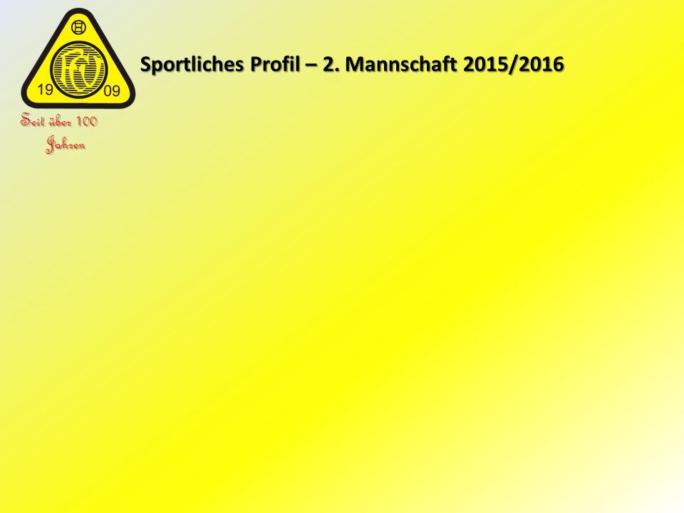 Sportliches Profil – 2. Mannschaft 2015/2016 Sportliches Profil – 2. Mannschaft 2015/2016 Seit über 100 Jahren