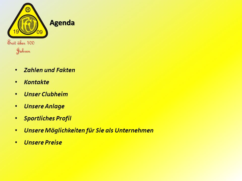Agenda Agenda Seit über 100 Jahren Zahlen und Fakten Kontakte Unser Clubheim Unsere Anlage Sportliches Profil Unsere Möglichkeiten für Sie als Unterne