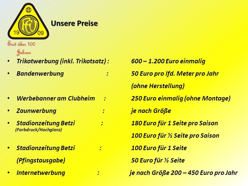 Unsere Preise Unsere Preise Seit über 100 Jahren Trikotwerbung (inkl. Trikotsatz) :600 – 1.200 Euro einmalig Bandenwerbung:50 Euro pro lfd. Meter pro