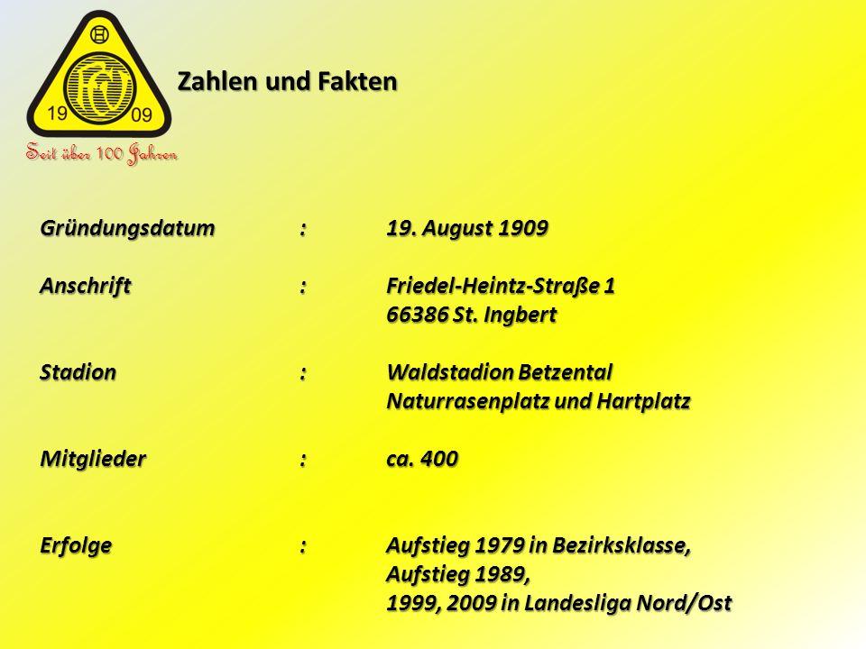Zahlen und Fakten Zahlen und Fakten Seit über 100 Jahren Gründungsdatum:19. August 1909 Anschrift:Friedel-Heintz-Straße 1 66386 St. Ingbert Stadion:Wa