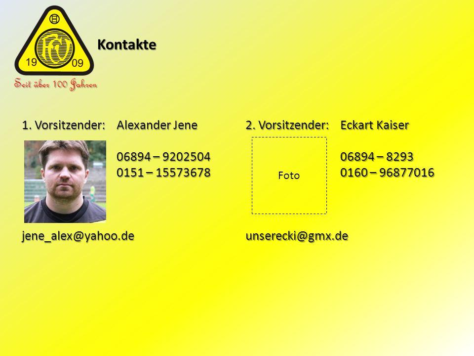 Kontakte Kontakte Seit über 100 Jahren 1. Vorsitzender: Alexander Jene 06894 – 9202504 0151 – 15573678 jene_alex@yahoo.de 2. Vorsitzender: Eckart Kais