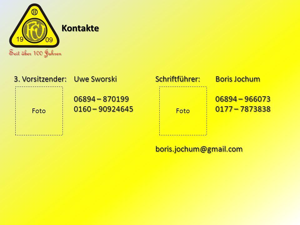 Kontakte Kontakte Seit über 100 Jahren 3. Vorsitzender: Uwe Sworski 06894 – 870199 0160 – 90924645 Schriftführer: Boris Jochum 06894 – 966073 0177 – 7