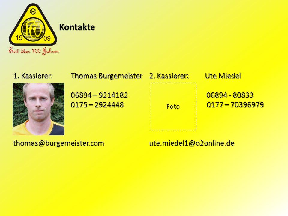 Kontakte Kontakte Seit über 100 Jahren 1. Kassierer: Thomas Burgemeister 06894 – 9214182 0175 – 2924448 thomas@burgemeister.com 2. Kassierer: Ute Mied