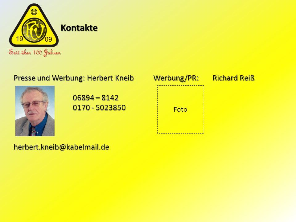 Kontakte Kontakte Seit über 100 Jahren Presse und Werbung: Herbert Kneib 06894 – 8142 0170 - 5023850 herbert.kneib@kabelmail.de Werbung/PR: Richard Re