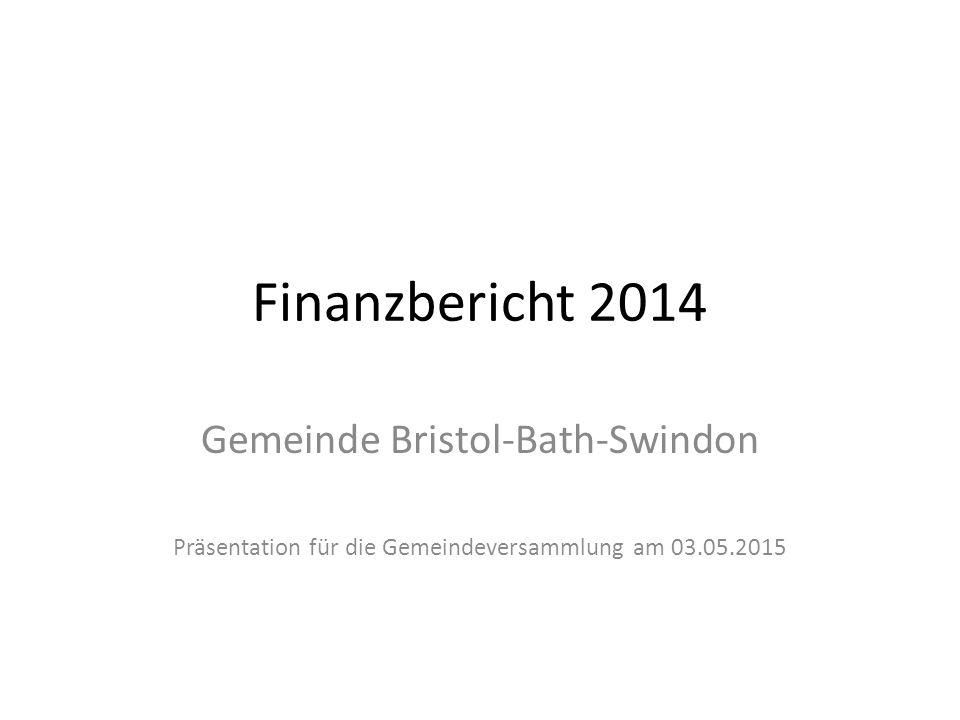 Finanzbericht 2014 Gemeinde Bristol-Bath-Swindon Präsentation für die Gemeindeversammlung am 03.05.2015