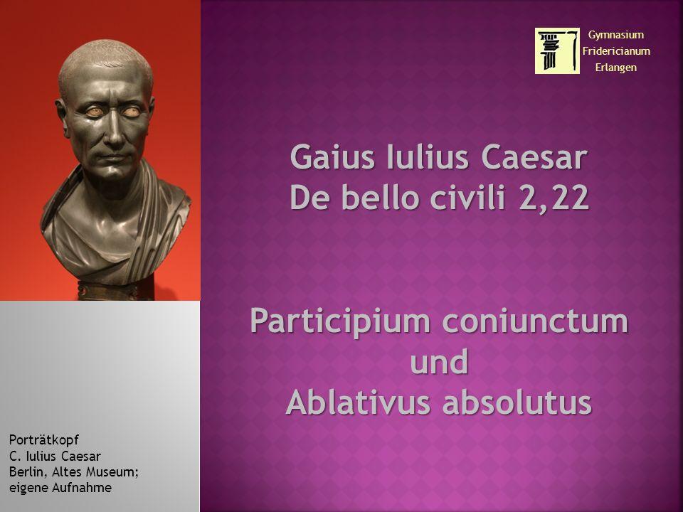 Gaius Iulius Caesar De bello civili 2,22 Participium coniunctum und Ablativus absolutus Porträtkopf C.