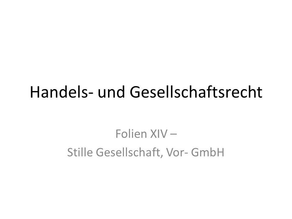 Handels- und Gesellschaftsrecht Folien XIV – Stille Gesellschaft, Vor- GmbH