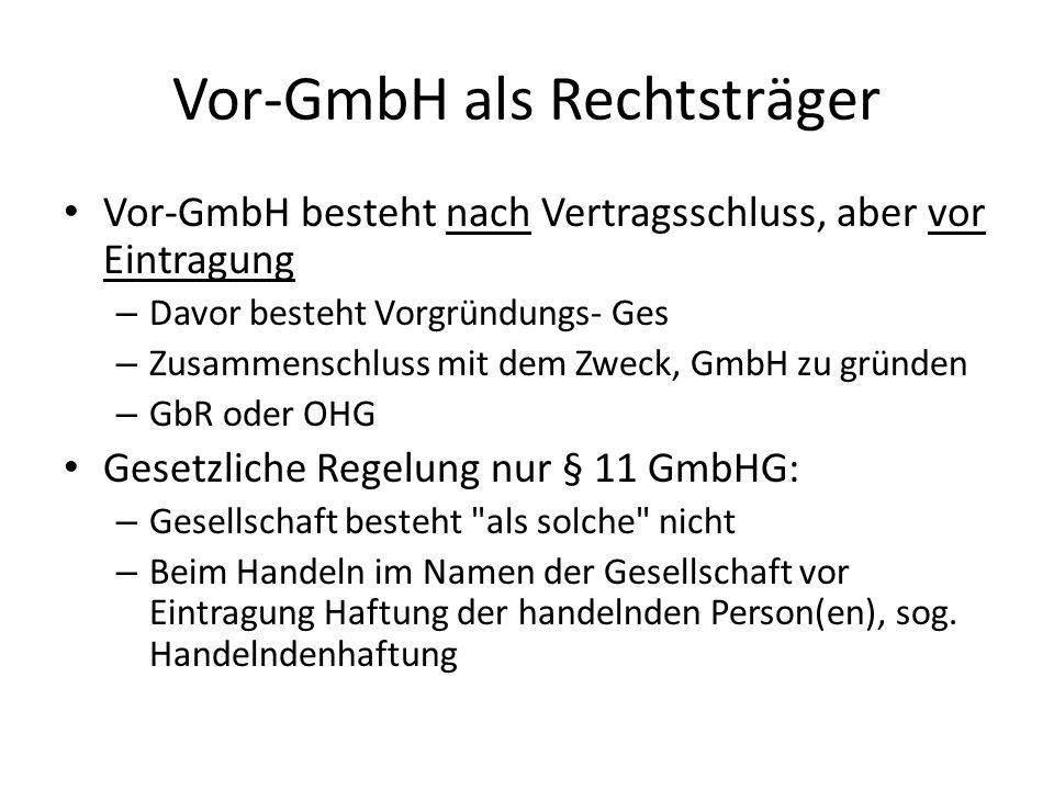 Vor-GmbH als Rechtsträger Vor-GmbH besteht nach Vertragsschluss, aber vor Eintragung – Davor besteht Vorgründungs- Ges – Zusammenschluss mit dem Zweck
