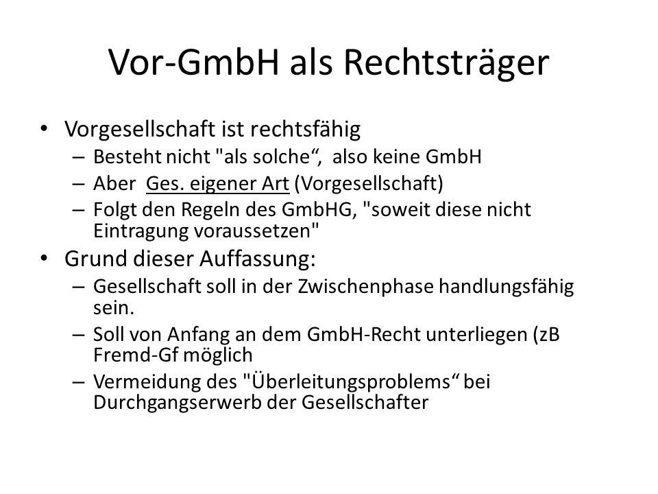 Vor-GmbH als Rechtsträger Vorgesellschaft ist rechtsfähig – Besteht nicht als solche , also keine GmbH – Aber Ges.