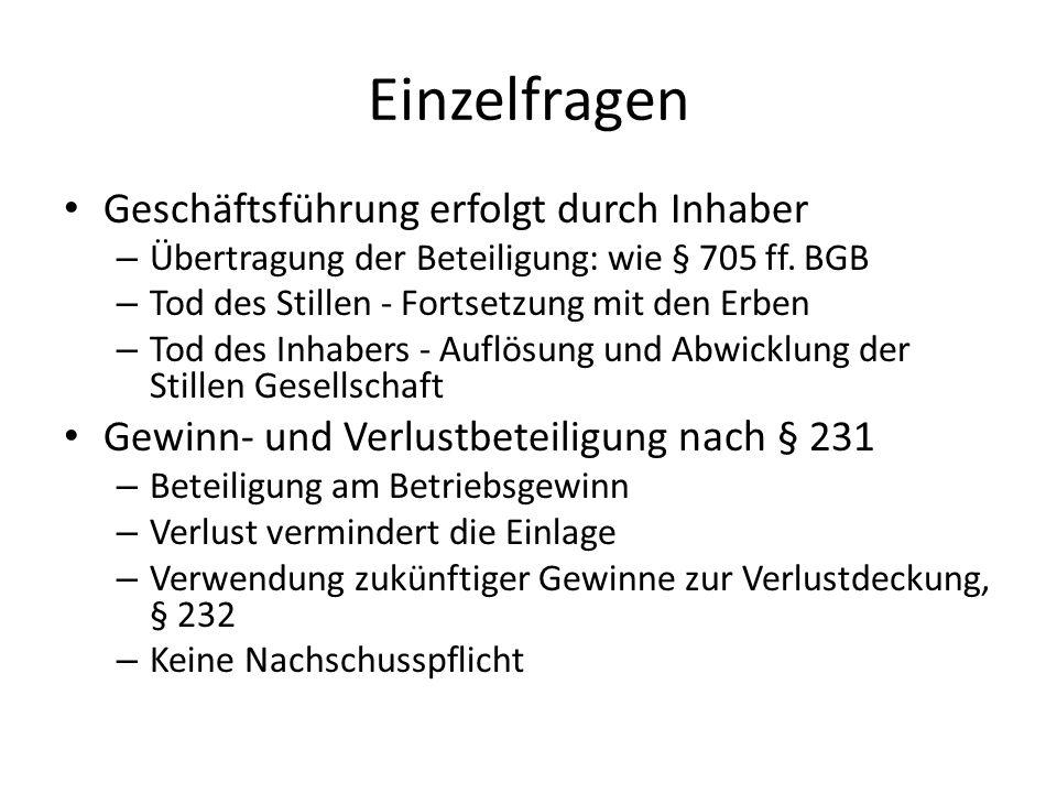 Einzelfragen Geschäftsführung erfolgt durch Inhaber – Übertragung der Beteiligung: wie § 705 ff. BGB – Tod des Stillen - Fortsetzung mit den Erben – T
