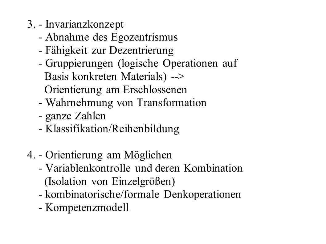 3. - Invarianzkonzept - Abnahme des Egozentrismus - Fähigkeit zur Dezentrierung - Gruppierungen (logische Operationen auf Basis konkreten Materials) -