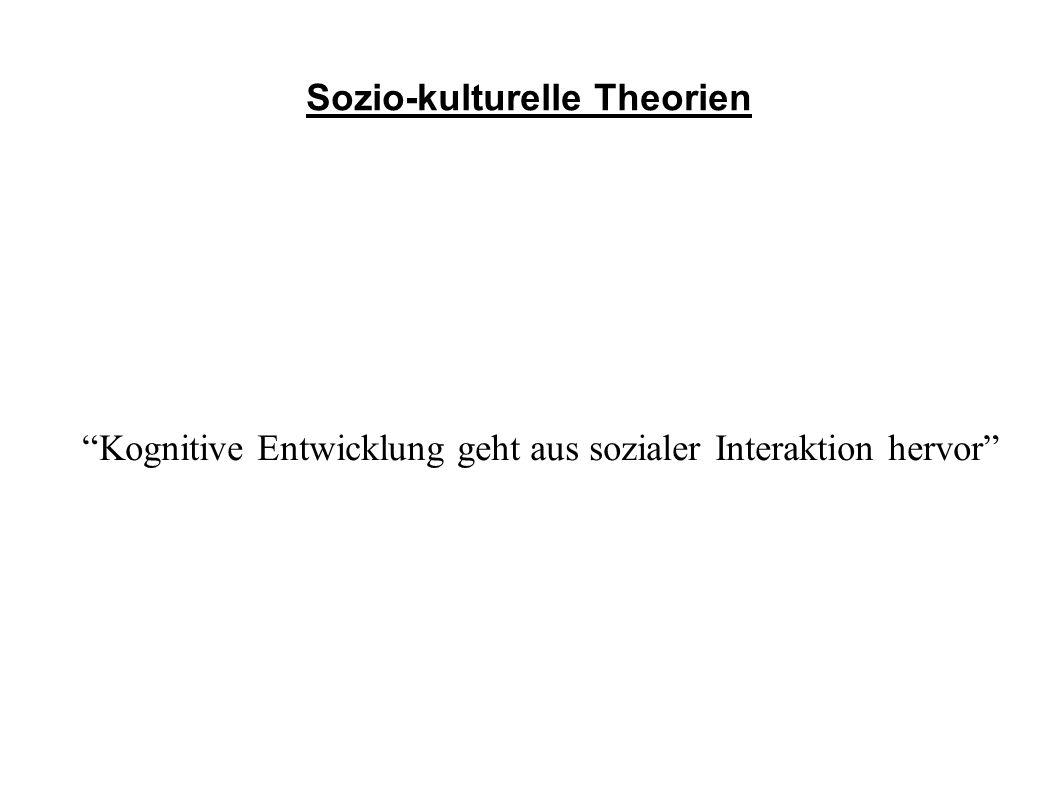 """Sozio-kulturelle Theorien """"Kognitive Entwicklung geht aus sozialer Interaktion hervor"""""""