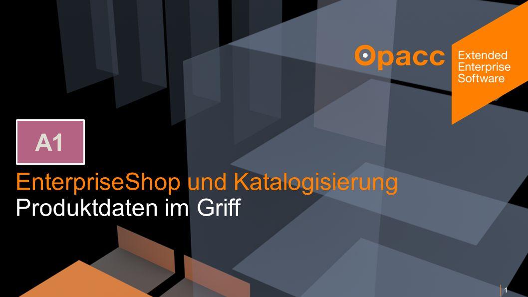 Opacc, CH-Kriens/LucerneOpaccConnect 201430.10.2014 EnterpriseShop und Katalogisierung Produktdaten im Griff 1 A1