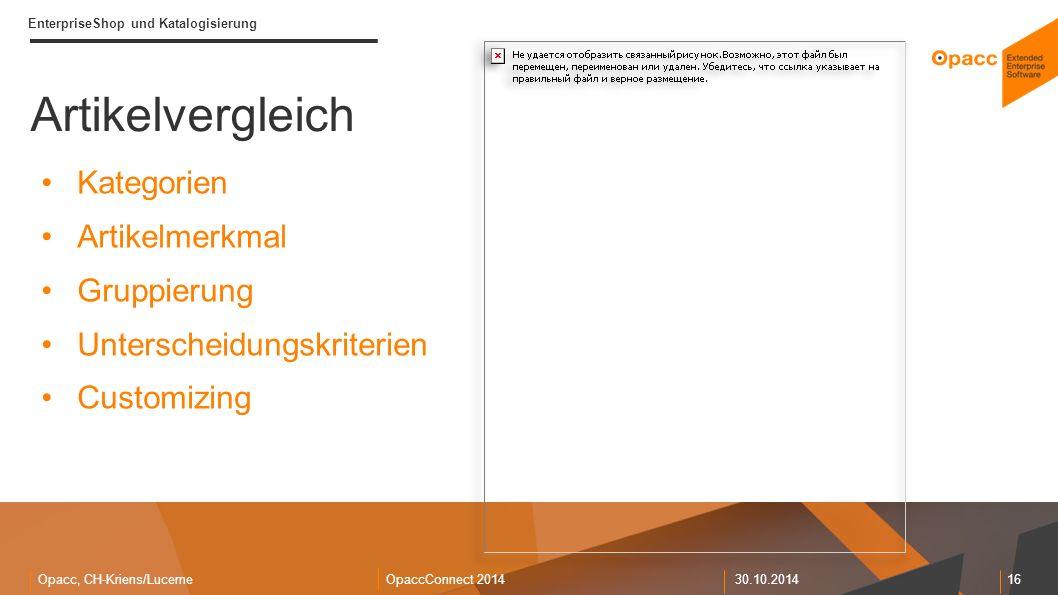 Opacc, CH-Kriens/LucerneOpaccConnect 201430.10.2014 16 EnterpriseShop und Katalogisierung Artikelvergleich Kategorien Artikelmerkmal Gruppierung Unterscheidungskriterien Customizing