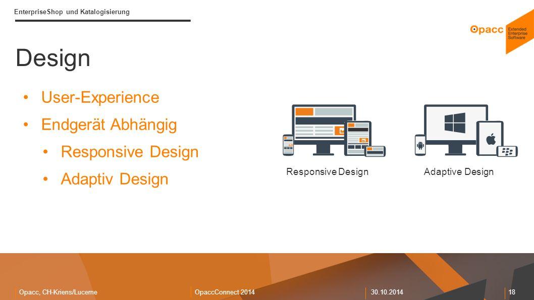 Opacc, CH-Kriens/LucerneOpaccConnect 201430.10.2014 18 EnterpriseShop und Katalogisierung Design User-Experience Endgerät Abhängig Responsive Design Adaptiv Design Quelle: Media Use Index 2013 Koller AuktionenModerna (Muster) Responsive DesignAdaptive Design