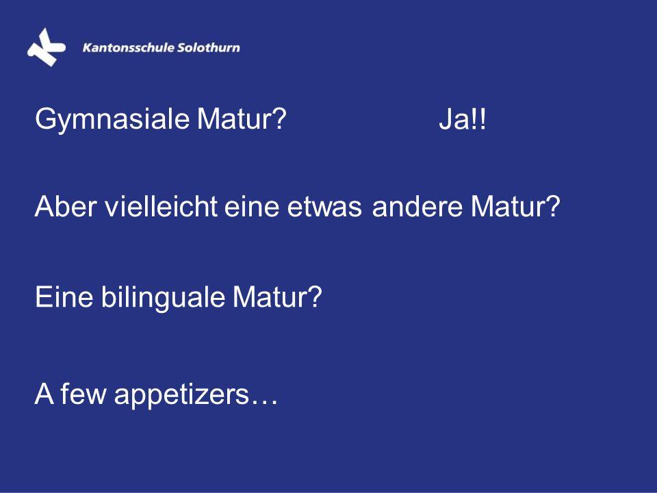 Gymnasiale Matur? Ja!! Aber vielleicht eine etwas andere Matur? A few appetizers… Eine bilinguale Matur?