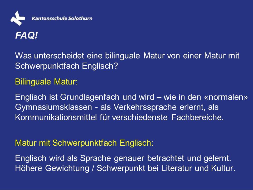 Was unterscheidet eine bilinguale Matur von einer Matur mit Schwerpunktfach Englisch? FAQ! Bilinguale Matur: Englisch ist Grundlagenfach und wird – wi