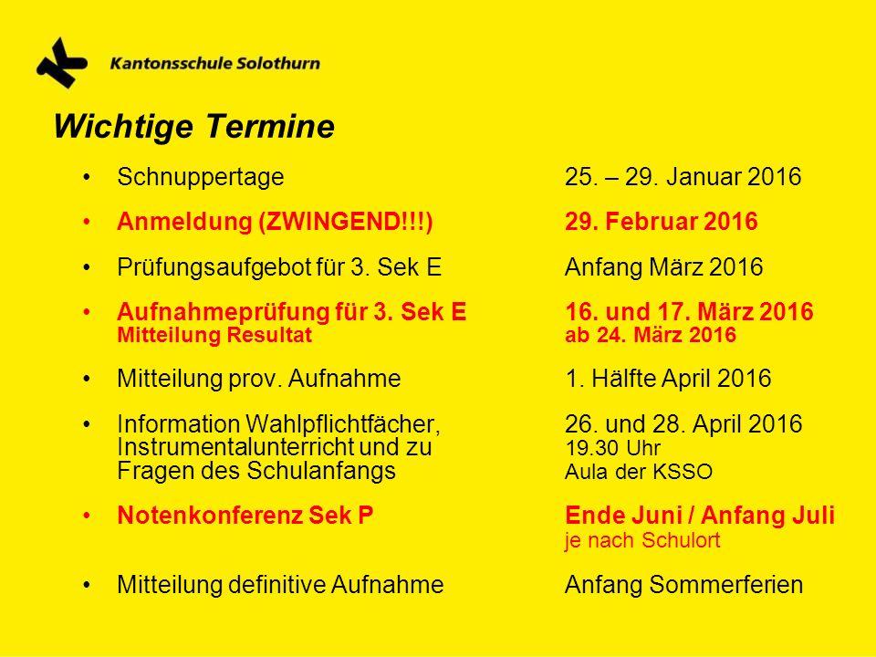 Wichtige Termine Schnuppertage25. – 29. Januar 2016 Anmeldung (ZWINGEND!!!)29. Februar 2016 Prüfungsaufgebot für 3. Sek EAnfang März 2016 Aufnahmeprüf