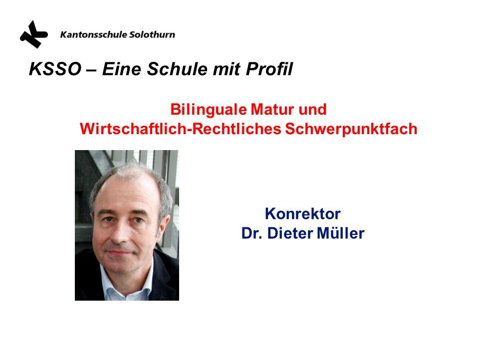 KSSO – Eine Schule mit Profil Bilinguale Matur und Wirtschaftlich-Rechtliches Schwerpunktfach Konrektor Dr. Dieter Müller