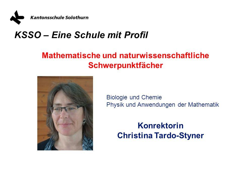 KSSO – Eine Schule mit Profil Mathematische und naturwissenschaftliche Schwerpunktfächer Konrektorin Christina Tardo-Styner Biologie und Chemie Physik