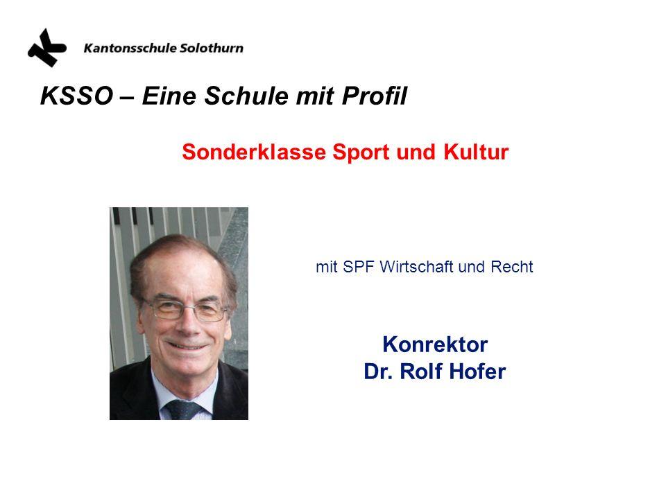 KSSO – Eine Schule mit Profil Sonderklasse Sport und Kultur Konrektor Dr. Rolf Hofer mit SPF Wirtschaft und Recht