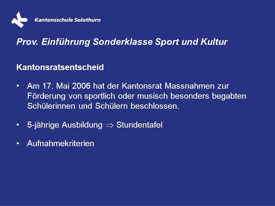 Kantonsratsentscheid Am 17. Mai 2006 hat der Kantonsrat Massnahmen zur Förderung von sportlich oder musisch besonders begabten Schülerinnen und Schüle
