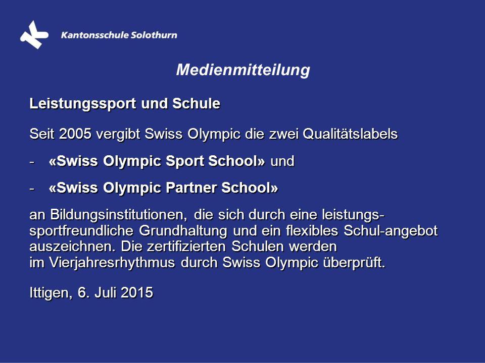 Leistungssport und Schule Seit 2005 vergibt Swiss Olympic die zwei Qualitätslabels -«Swiss Olympic Sport School» und -«Swiss Olympic Partner School» a