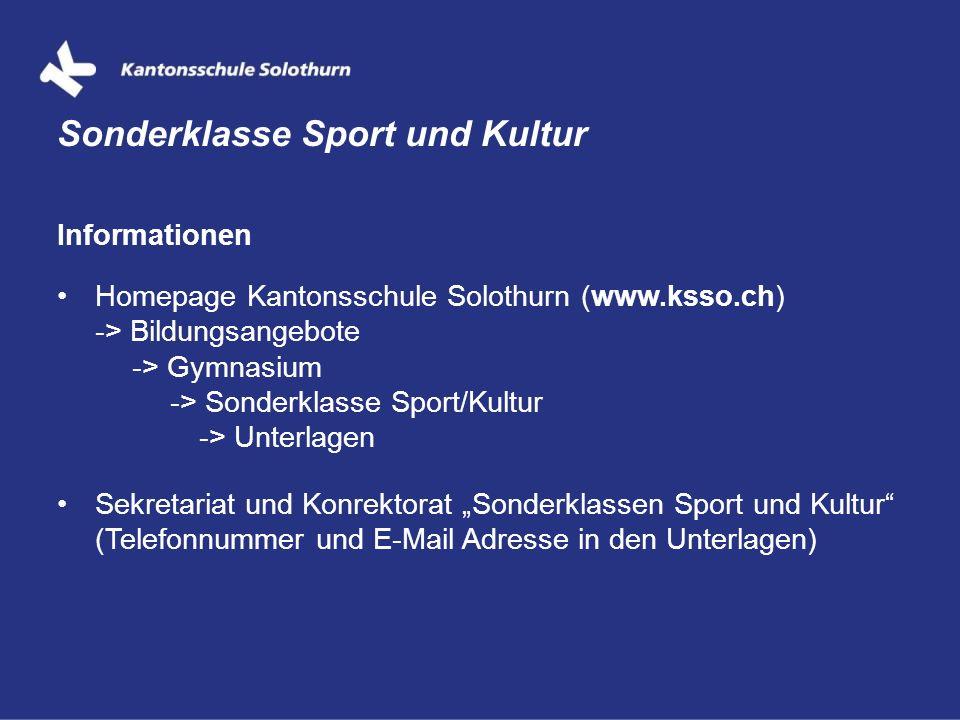 Informationen Homepage Kantonsschule Solothurn (www.ksso.ch) -> Bildungsangebote -> Gymnasium -> Sonderklasse Sport/Kultur -> Unterlagen Sekretariat u