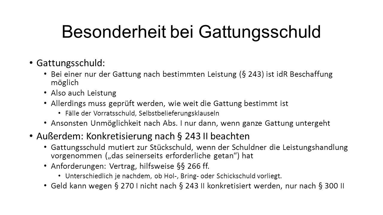 Besonderheit bei Gattungsschuld Gattungsschuld: Bei einer nur der Gattung nach bestimmten Leistung (§ 243) ist idR Beschaffung möglich Also auch Leist