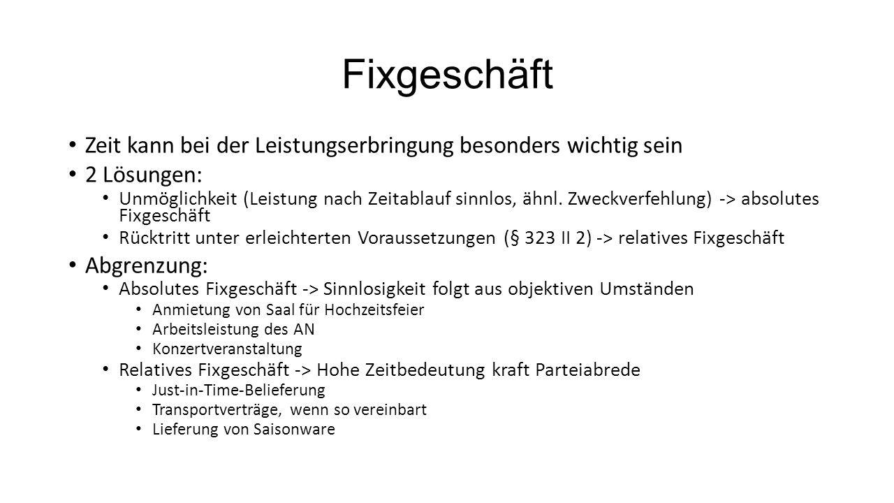 Fixgeschäft Zeit kann bei der Leistungserbringung besonders wichtig sein 2 Lösungen: Unmöglichkeit (Leistung nach Zeitablauf sinnlos, ähnl. Zweckverfe