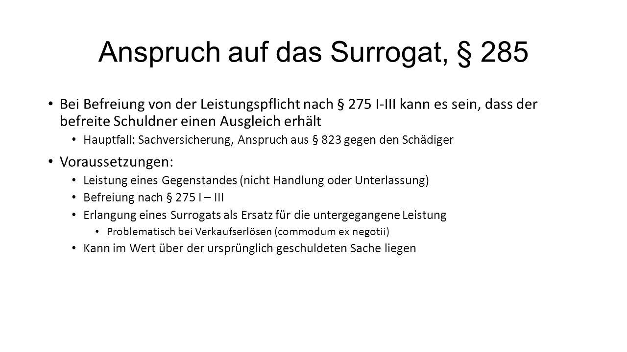 Anspruch auf das Surrogat, § 285 Bei Befreiung von der Leistungspflicht nach § 275 I-III kann es sein, dass der befreite Schuldner einen Ausgleich erh