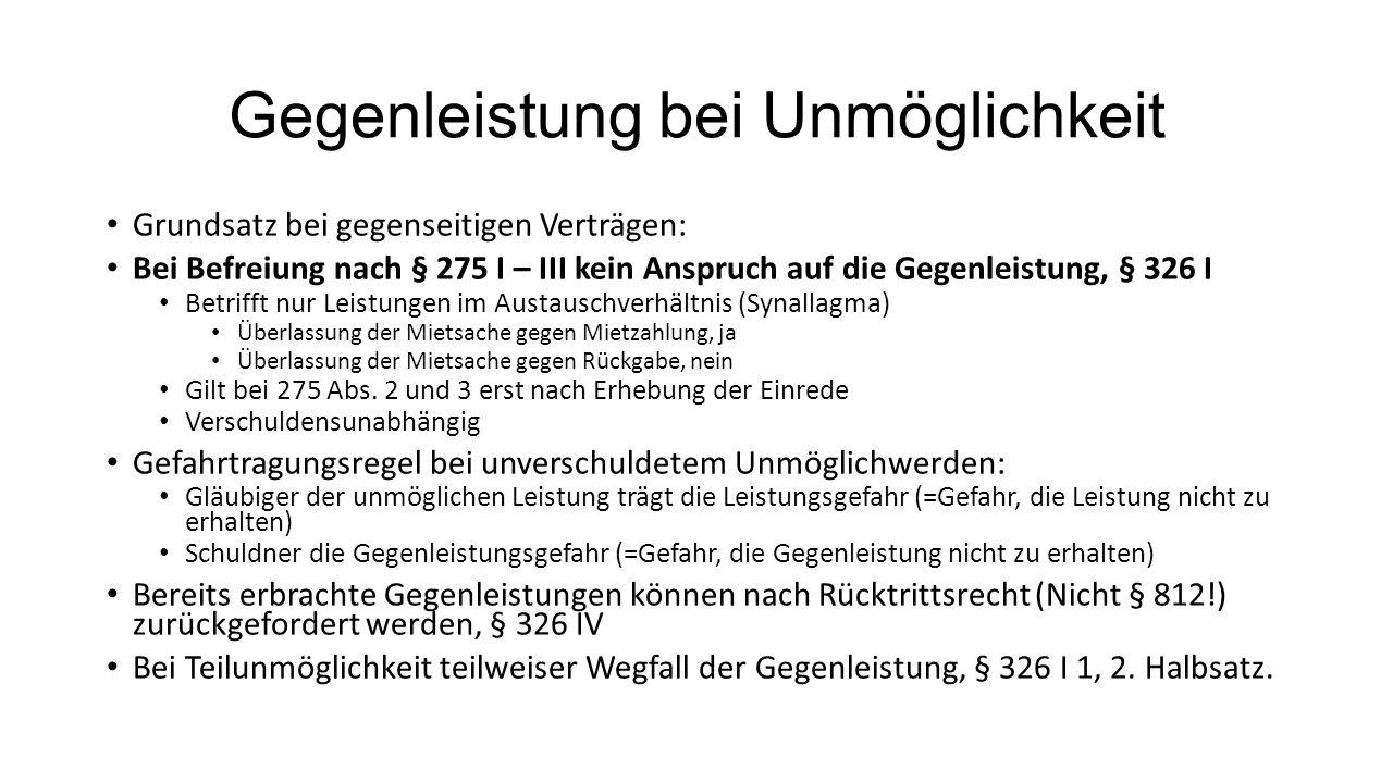 Gegenleistung bei Unmöglichkeit Grundsatz bei gegenseitigen Verträgen: Bei Befreiung nach § 275 I – III kein Anspruch auf die Gegenleistung, § 326 I B