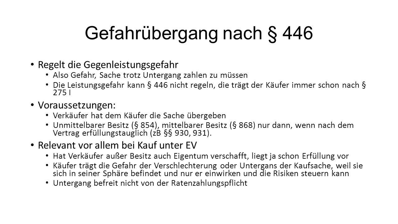 Gefahrübergang nach § 446 Regelt die Gegenleistungsgefahr Also Gefahr, Sache trotz Untergang zahlen zu müssen Die Leistungsgefahr kann § 446 nicht reg