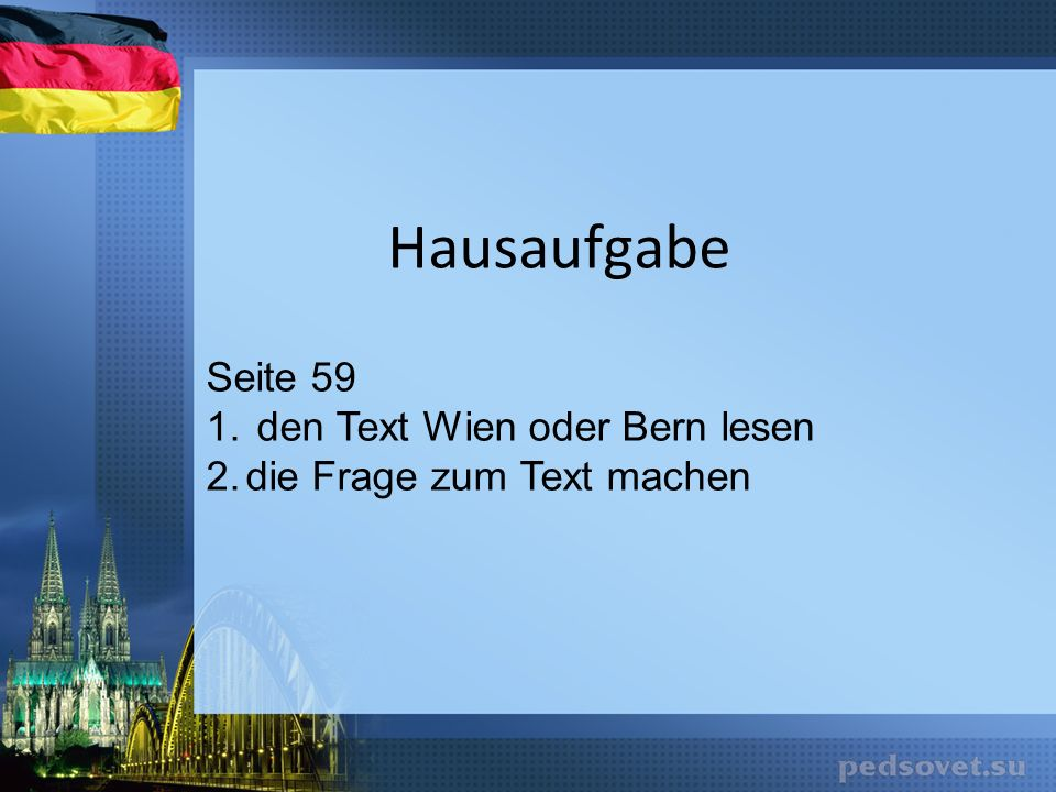 Hausaufgabe Seite 59 1. den Text Wien oder Bern lesen 2.die Frage zum Text machen