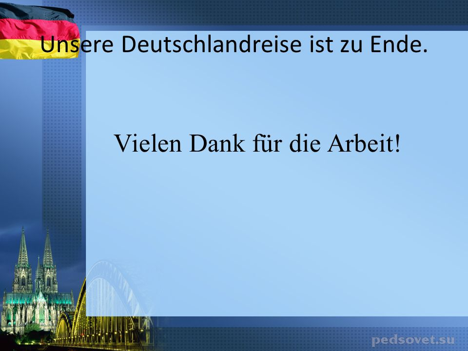 Unsere Deutschlandreise ist zu Ende. Vielen Dank für die Arbeit!