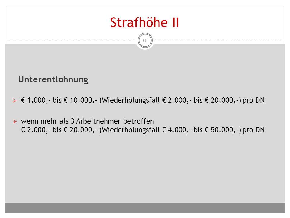 Strafhöhe II Unterentlohnung  € 1.000,- bis € 10.000,- (Wiederholungsfall € 2.000,- bis € 20.000,-) pro DN  wenn mehr als 3 Arbeitnehmer betroffen €