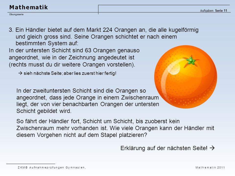 3. Ein Händler bietet auf dem Markt 224 Orangen an, die alle kugelförmig und gleich gross sind. Seine Orangen schichtet er nach einem bestimmten Syste