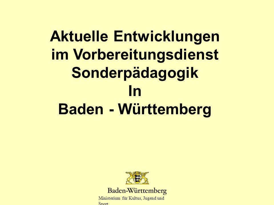 Ministerium für Kultus, Jugend und Sport Aktuelle Entwicklungen im Vorbereitungsdienst Sonderpädagogik In Baden - Württemberg
