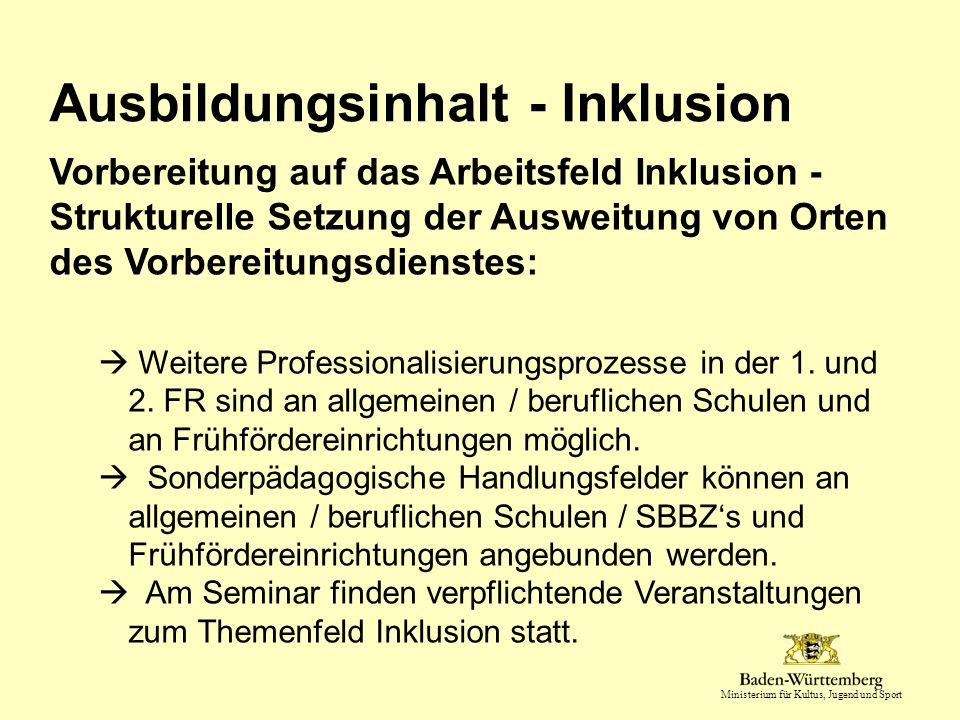 Ministerium für Kultus, Jugend und Sport Vorbereitung auf das Arbeitsfeld Inklusion - Strukturelle Setzung der Ausweitung von Orten des Vorbereitungsd
