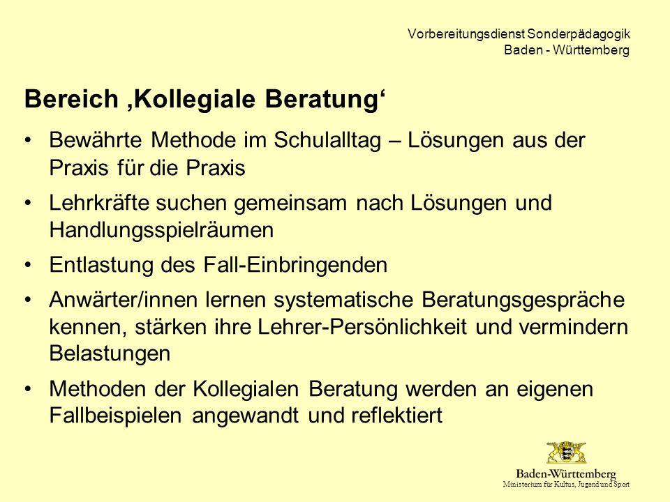 Ministerium für Kultus, Jugend und Sport Vorbereitungsdienst Sonderpädagogik Baden - Württemberg Bereich 'Kollegiale Beratung' Bewährte Methode im Sch