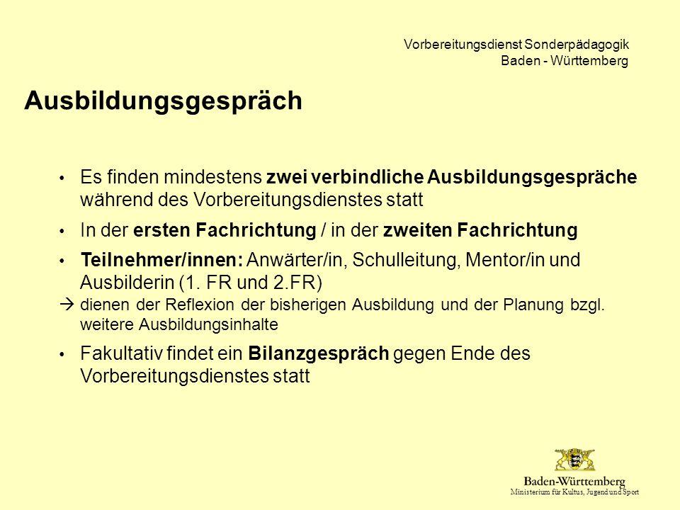 Ministerium für Kultus, Jugend und Sport Vorbereitungsdienst Sonderpädagogik Baden - Württemberg Ausbildungsgespräch Es finden mindestens zwei verbind