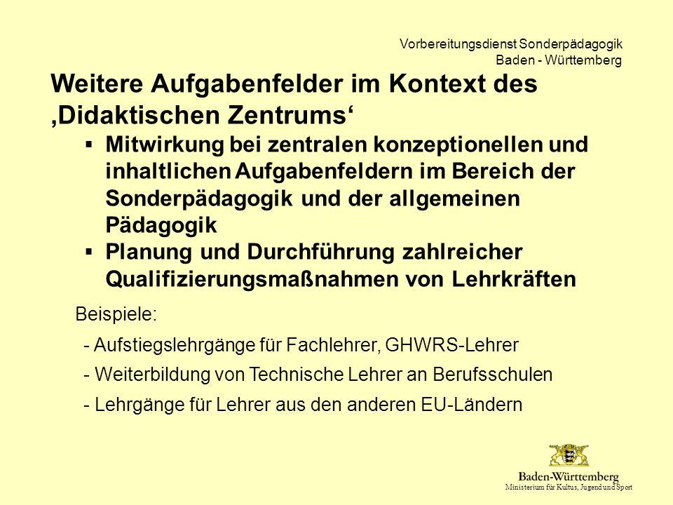 Ministerium für Kultus, Jugend und Sport Vorbereitungsdienst Sonderpädagogik Baden - Württemberg Weitere Aufgabenfelder im Kontext des 'Didaktischen Z