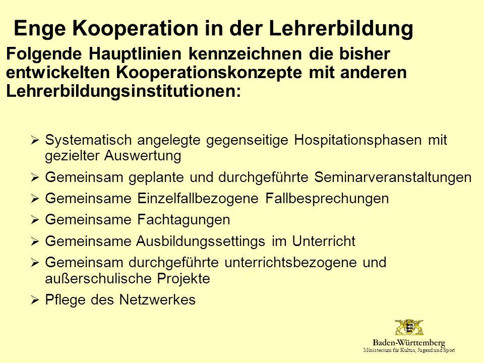 Ministerium für Kultus, Jugend und Sport Enge Kooperation in der Lehrerbildung Folgende Hauptlinien kennzeichnen die bisher entwickelten Kooperationsk