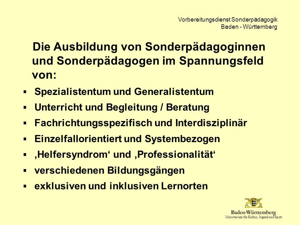 Ministerium für Kultus, Jugend und Sport Vorbereitungsdienst Sonderpädagogik Baden - Württemberg Die Ausbildung von Sonderpädagoginnen und Sonderpädag