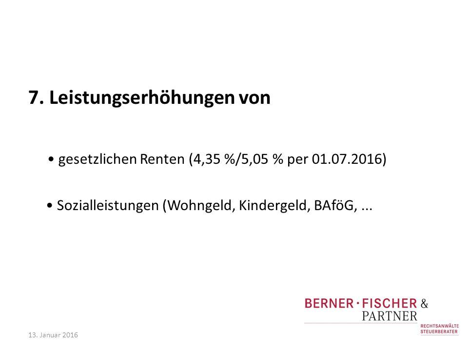 7. Leistungserhöhungen von gesetzlichen Renten (4,35 %/5,05 % per 01.07.2016) Sozialleistungen (Wohngeld, Kindergeld, BAföG,... 13. Januar 2016
