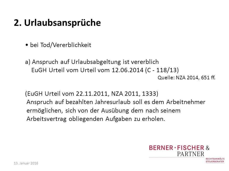 2. Urlaubsansprüche bei Tod/Vererblichkeit a) Anspruch auf Urlaubsabgeltung ist vererblich EuGH Urteil vom Urteil vom 12.06.2014 (C - 118/13) Quelle: