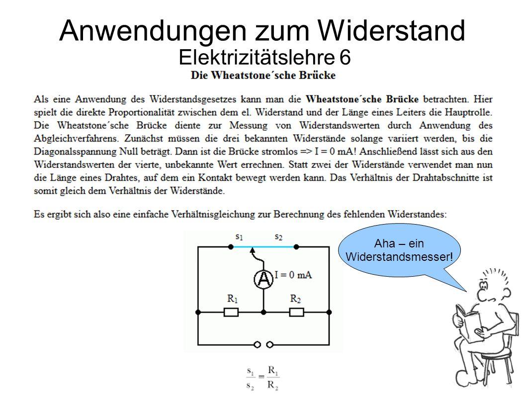 Elektrizitätslehre 6 Anwendungen zum Widerstand Aha – ein Widerstandsmesser!