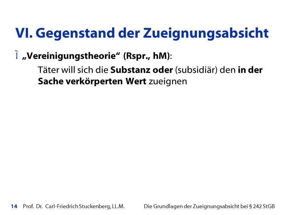 """14 Prof. Dr. Carl-Friedrich Stuckenberg, LL.M. Die Grundlagen der Zueignungsabsicht bei § 242 StGB Ì """"Vereinigungstheorie"""" (Rspr., hM): Täter will sic"""